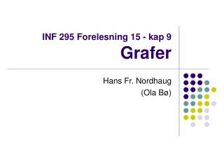 INF 295 Forelesning 15 - kap 9  Grafer