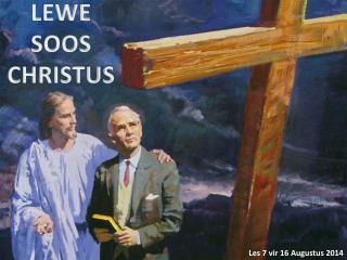 LEWE SOOS CHRISTUS