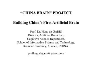 """CHINA BRAIN"" PROJECT Building China's First Artificial Brain Prof. Dr. Hugo de GARIS"