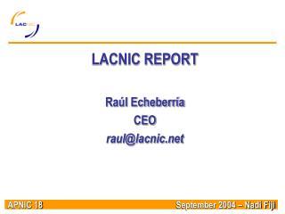 LACNIC REPORT Raúl Echeberría CEO  raul@lacnic