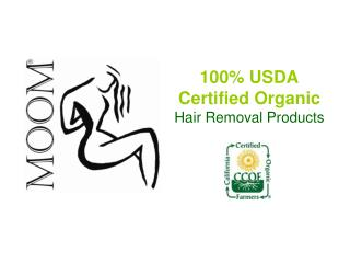 100% USDA Certified Organic Hair Removal Products