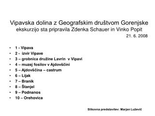 1 - Vipava 2 -  izvir Vipave 3 – grobnica družine Lavrin  v Vipavi 4 – muzej fosilov v Ajdovščini