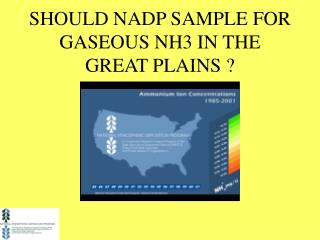 SHOULD NADP SAMPLE FOR GASEOUS NH3 IN THE GREAT PLAINS ?