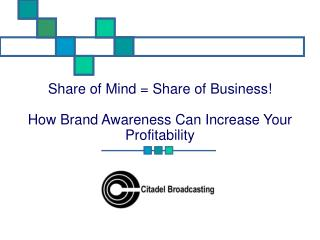 Share of Mind  Share of Business    How Brand Awareness Can Increase Your Profitability
