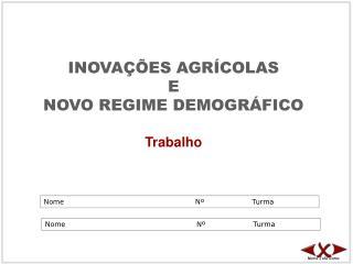 INOVAÇÕES AGRÍCOLAS E NOVO REGIME DEMOGRÁFICO Trabalho