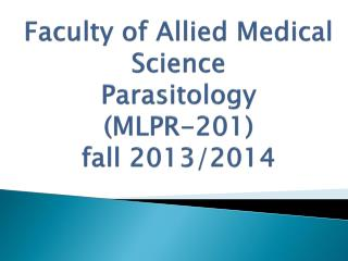 Faculty of Allied Medical Science Parasitology ( MLPR-201) fall 2013/2014