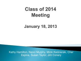 Class of 2014  Meeting  January 18, 2013