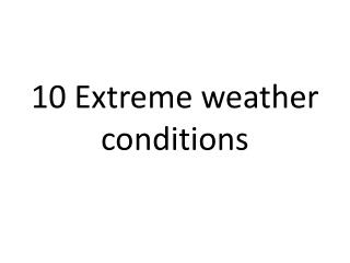 10 Extreme weather conditions