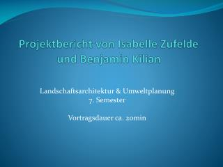Projektbericht von  Isabelle  Zufelde  und Benjamin Kilian