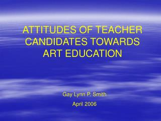 ATTITUDES OF TEACHER CANDIDATES TOWARDS                                 ART EDUCATION