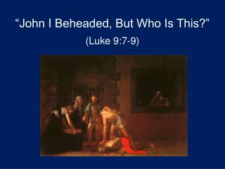 """John I Beheaded, But Who Is This?"" (Luke 9:7-9)"