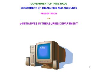 GOVERNMENT OF TAMIL NADU DEPARTMENT OF TREASURIES AND ACCOUNTS PRESENTATION  ON