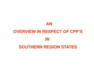 AN  OVERVIEW IN RESPECT OF CPP'S  IN  SOUTHERN REGION STATES