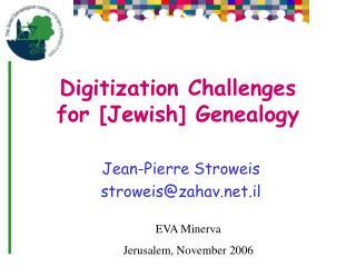 Digitization Challenges  for [Jewish] Genealogy