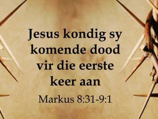 Jesus kondig sy komende dood vir die eerste keer aan Markus 8:31-9:1