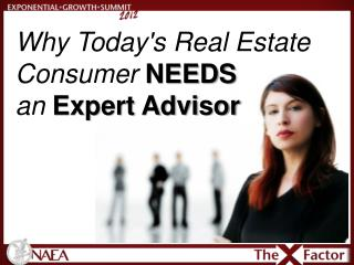 Why Today's Real Estate Consumer  NEEDS an Expert Advisor