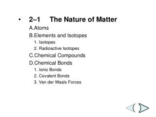 2�1	The Nature of Matter A.	Atoms B.	Elements and Isotopes 1.	Isotopes 2.	Radioactive Isotopes