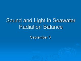 Sound and Light in Seawater Radiation Balance
