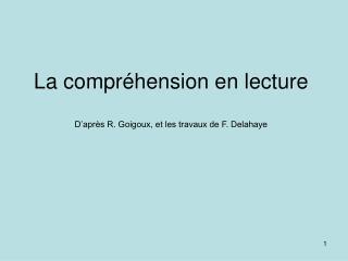 La compréhension en lecture D'après R. Goigoux, et les travaux de F. Delahaye