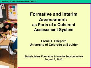 Formative and Interim Assessment:  as Parts of a Coherent Assessment System Lorrie A. Shepard