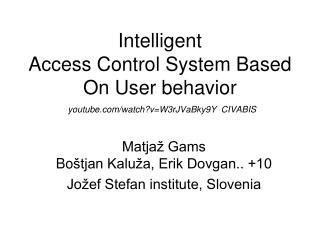 Matjaž Gams Bo štjan Kaluža, Erik Dovgan.. +10  Jožef Stefan institute, Slovenia