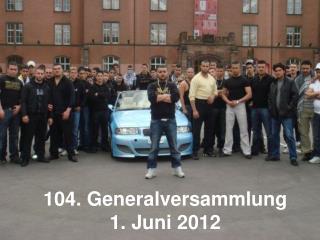 104. Generalversammlung  1. Juni 2012