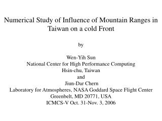 Numerical Study of Influence of Mountain Ranges in Taiwan on a cold Front by Wen-Yih Sun