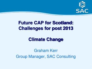 Future CAP for Scotland:  Challenges for post 2013 Climate Change