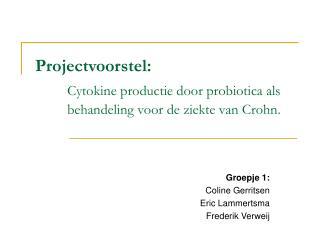 Projectvoorstel: Cytokine productie door probiotica als behandeling voor de ziekte van Crohn.
