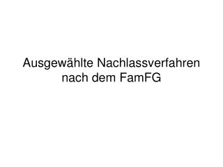 Ausgew�hlte Nachlassverfahren nach dem FamFG