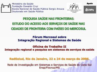 Fórum Mercosul sobre Integração Regional e Sistemas de Saúde Oficina de Trabalho II