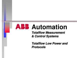 Automation Totalflow Measurement  & Control Systems Totalflow Low Power and Protocols