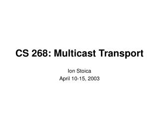 CS 268: Multicast Transport
