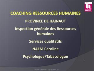COACHING RESSOURCES HUMAINES PROVINCE DE HAINAUT Inspection générale des Ressources humaines