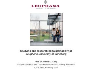 Studying and researching Sustainability at  Leuphana University of Lüneburg
