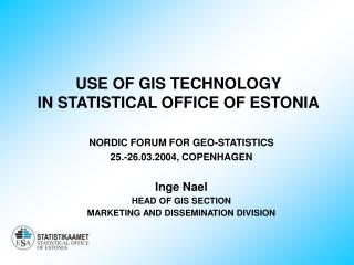 USE OF GIS TECHNOLOGY  IN STATISTICAL OFFICE OF ESTONIA
