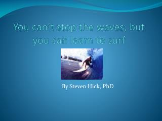 You can t stop the waves, but you can learn to surf