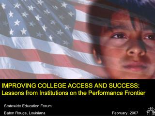 IMPROVING COLLEGE ACCESS AND SUCCESS:  Lessons from Institutions on the Performance Frontier
