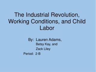 The Industrial Revolution, Working Conditions, and Child Labor