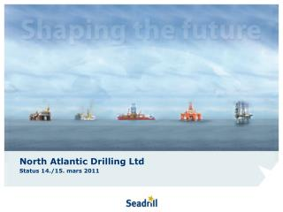 North Atlantic Drilling Ltd Status 14./15. mars 2011