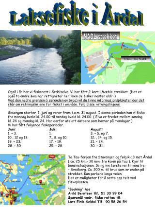 """""""Booking"""" hos Arild Berntsen tlf. 51 30 99 04 Spørsmål vedr. fiske  rettes til:"""
