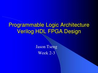 Programmable Logic Architecture Verilog HDL FPGA Design
