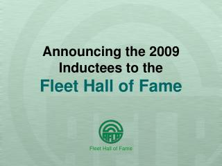 Announcing the 2009 Inductees to the  Fleet Hall of Fame