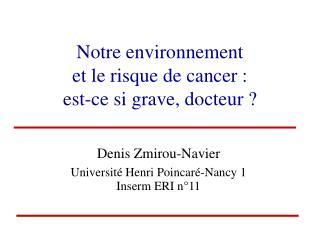 Notre environnement  et le risque de cancer:  est-ce si grave, docteur?