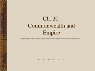 Ch. 20:   Commonwealth and Empire