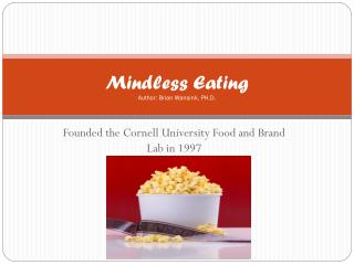 Mindless Eating Author: Brian Wansink, PH.D.