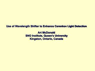 Use of Wavelength Shifter to Enhance Cerenkov Light Detection Art McDonald