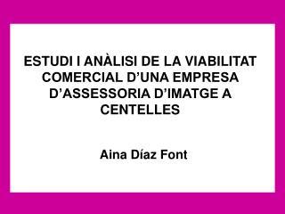 ESTUDI I ANÀLISI DE LA VIABILITAT COMERCIAL D'UNA EMPRESA D'ASSESSORIA D'IMATGE A CENTELLES