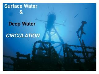 Surface Water            &    Deep Water  CIRCULATION