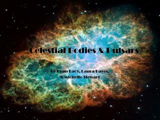 Celestial Bodies & Pulsars
